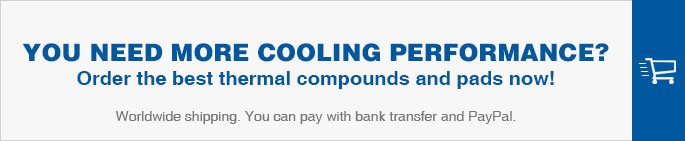 YOU NEED MORE COOLING PERFORMANCE? Order the best thermal compounds and pads now!